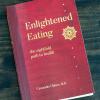 Thumbnail image for Enlightened Eating by Dr. Cassandra Ohlsen + My own health journey