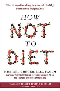 How Not to Diet by Dr. Michael Greger